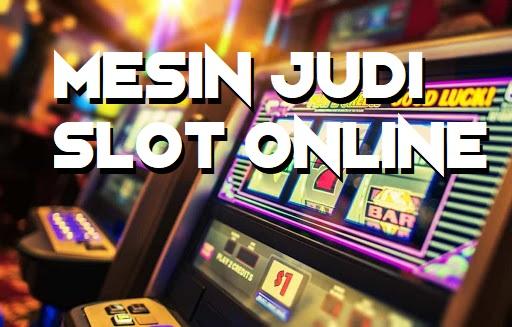 Permainan Mesin Judi Slot Online Terbaru