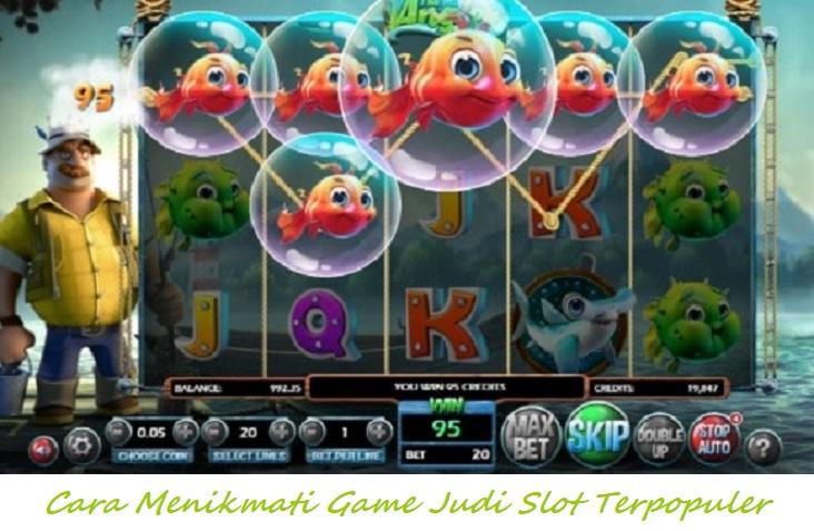 Cara Menikmati Game Judi Slot Terpopuler