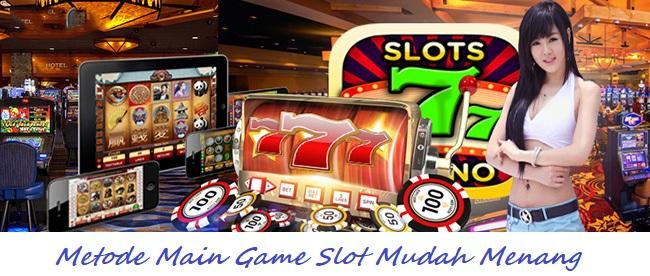 Metode Main Game Slot Mudah Menang